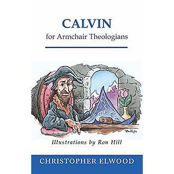 Calvin para Teólogos de Poltrona por Christopher Elwood - 9780664223038