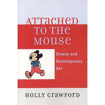 Attached to the Mouse - Disney and Contemporary Art by Holly Crawford