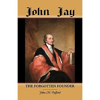 John Jay - The Forgotten Founder by John M Pafford - 9780788450099 Book