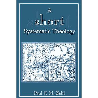 Short Systematic Theology by Paul F.M. Zahl - 9780802847294 Book