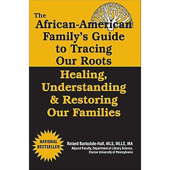 The African American Family's Guide to Tracing Our Roots - Healing - U