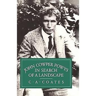 John Cowper Powys in Search of a Landscape by C. A. Coates - 97813490