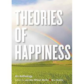 Theories of Happiness  An Anthology by Edited by Jennifer Wilson Mulnix & Edited by M J Mulnix