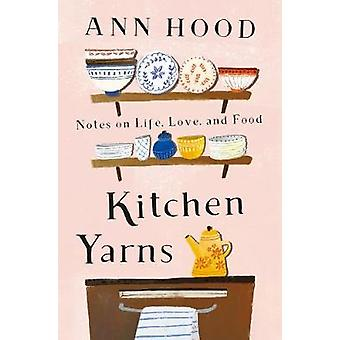 Kitchen Yarns - Notes on Life - Love - and Food by Kitchen Yarns - Note
