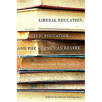 Liberal Education - Civic Education - and the Canadian Regime - Past P