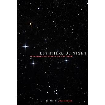 Let There be Night - Testimony on Behalf of the Dark by Paul Bogard -
