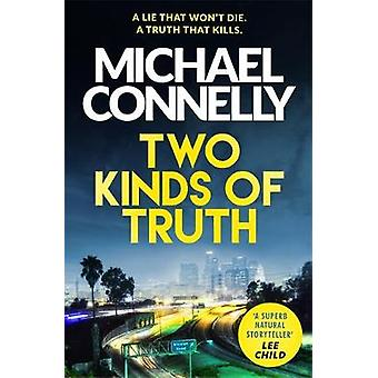 Two Kinds of Truth - The New Harry Bosch Thriller by Michael Connelly