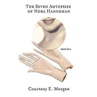 Die sieben Autopsien von Nora Hanneman - Geschichten von Courtney E. Morgan-