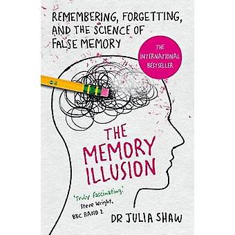 The Memory Illusion - Remembering - Forgetting - and the Science of Fa