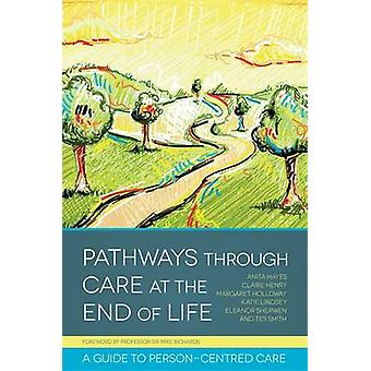 Pathways Through Care at the End of Life - A Guide to Person-Centred C
