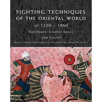 Fighting Techniques of the Oriental World 1200-1860 by Michael Haskew