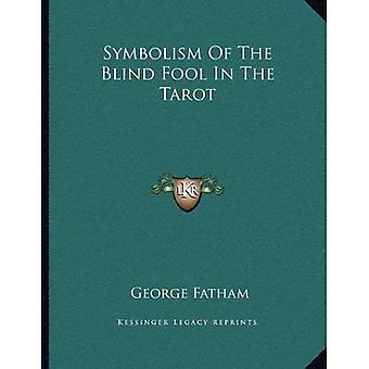Symbolism of the Blind Fool in the Tarot