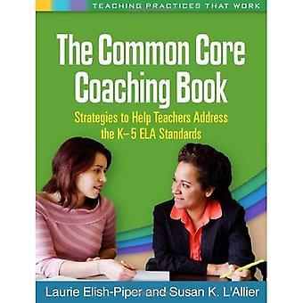 Den gemensamma kärna Coaching bok: Strategier för att hjälpa lärare adress k-5 ELA standarder (undervisningsmetoder som...