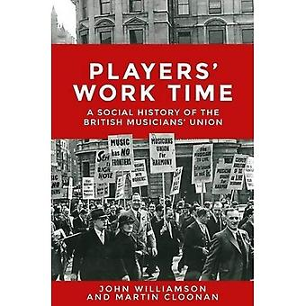 Players' Work Time: A History of the British Musicians' Union, 1893-2013