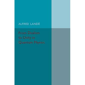 From Dualism to Unity in Quantum Physics by Land & Alfred