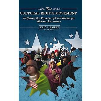 Die kulturellen Rechte Bewegung, die Erfüllung des Versprechens der bürgerlichen Rechte für Afro-Amerikaner von Bailey & Eric