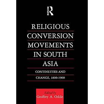 Religious Conversion Movements in South Asia Continuities and Change 18001990 by Oddie & Geoffrey