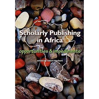 Scholarly Publishing in Africa. Opportunities  Impediments by Ngobeni & Solani