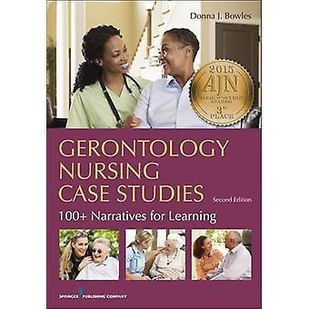 Gerontology Nursing Case Studies Second Edition 100 Narratives for Learning Revised by Bowles & Donna J