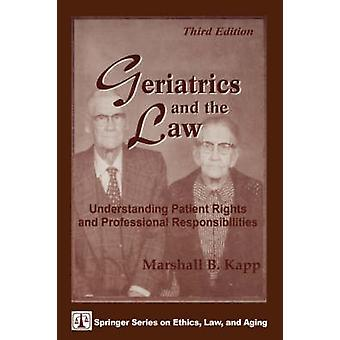 Geriatrics and the Law Understanding Patient Rights and Professional Responsibilities Third Edition by Kapp & Marshall B.