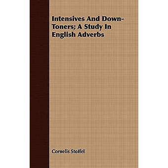 Intensives And DownToners A Study In English Adverbs by Stoffel & Cornelis