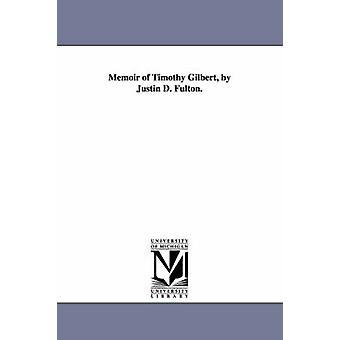 Memoires van Timothy Gilbert door Justin D. Fulton. door Fulton & Justin D. Justin Dewey