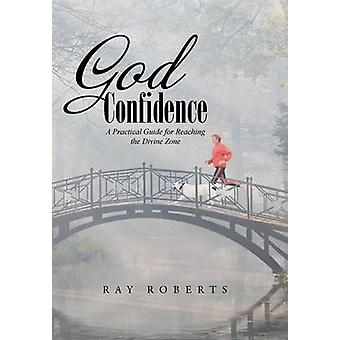 God Confidence A Practical Guide for Reaching the Divine Zone by Roberts & Ray