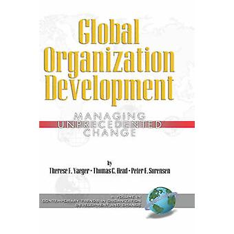 Global Organization Development Managing Unprecedented Change Hc by Yaeger & Therese Therese