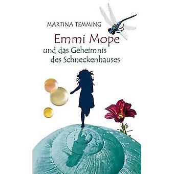 Emmi Mope und das Geheimnis des Schneckenhauses di Temming & Martina