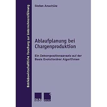 Ablaufplanung bei Chargenproduktion Ein Dekompositionsansatz auf der letzten Evolutionrer base da Anschtz & Stefan