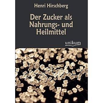 Der Zucker als Nahrungs und Heilmittel av Hirschberg & Henri