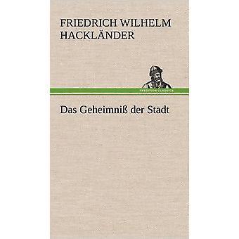 Das Geheimniss Der Stadt by Hackl Nder & Friedrich Wilhelm