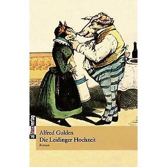 Die Leidinger Hochzeit by Gulden & Alfred
