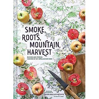 Smoke, Roots, Mountain, Harvest: Recipes and Stories Inspired by My Appalachian Home