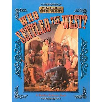 Who Settled the West? by Bobbie Kalman - 9780778701071 Book