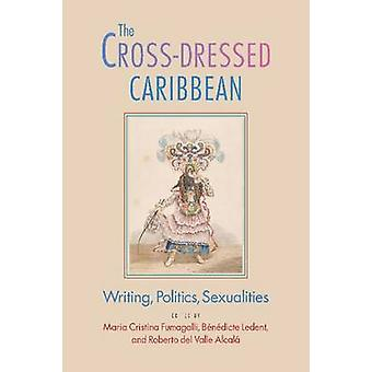 The Cross-Dressed Caribbean - Writing - Politics - Sexualities by Mari