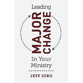 Leading Major Change in Your Ministry by Jeff Iorg - 9781462774609 Bo