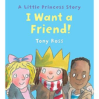 I Want a Friend! by Tony Ross - 9781512405552 Book