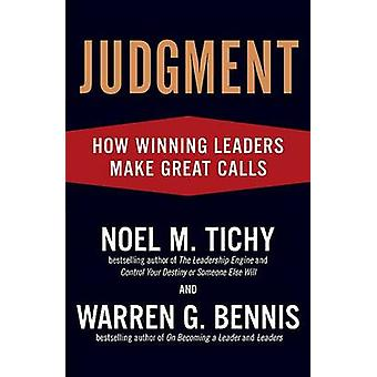 Judgment - How Winning Leaders Make Great Calls by Noel M Tichy - Warr