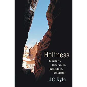 Holiness - Its Nature - Hindrances - Difficulties and Roots by J. C. R