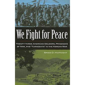 We Fight for Peace - Twenty-Three American Solidiers - Prisoners of Wa