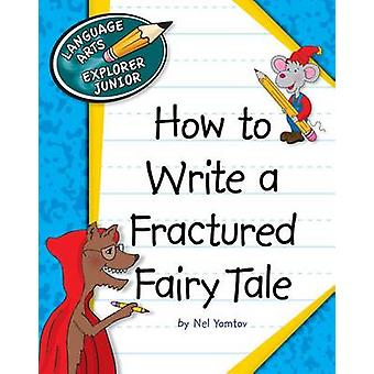 How to Write a Fractured Fairy Tale by Nel Yomtov - 9781624313189 Book