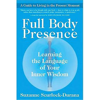 Full Body Presence - Learning the Language of Your Inner Wisdom by Suz