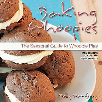 Baking Whoopies The Seasonal Guide to Whoopie Pies by Polly Pomfrey