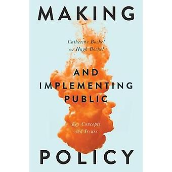 Making and Implementing Public Policy - Key Concepts and Issues by Cat