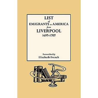 List of Emigrants to America from Liverpool 16971707 by French & Elizabeth
