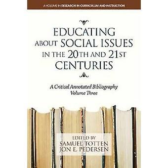 Het opleiden van sociale kwesties in de 20e en 21e eeuw een kritische Geannoleerde bibliografie. Volume 3 HC door Totten & Samuel