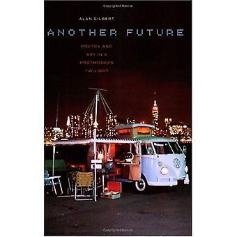 Un autre avenir: La poésie et l'art dans un crépuscule postmoderne