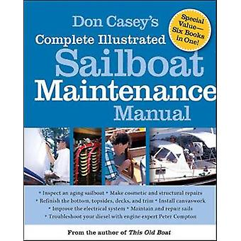 Don Caseys Complete Illustrated Sailboat Maintenance Manual by Casey & Don