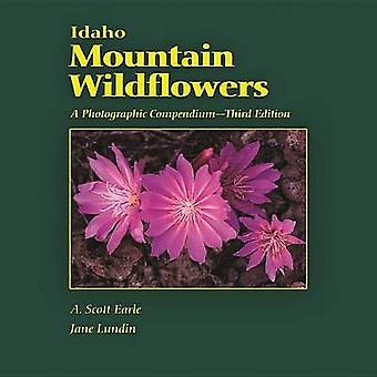 Idaho Mountain Wildflowers - A Photographic Compendium (3rd) by A Scot